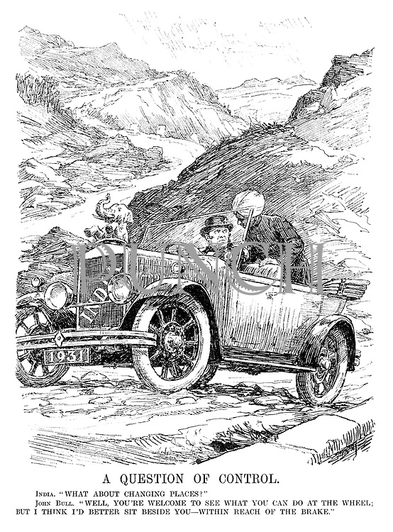 "A Question of Control. India. ""What about changing places!"" John Bull. ""Well, you're welcome to see what you can do at the wheel; But I think I'd better sit beside you - within reach of the brake."" (John Bull drives his 1931 plate Indian car on a mountain road)"