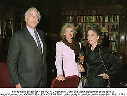 Left to right, SIR EVELYN DE ROTHSCHILD, MRS JENIFER EMERY, daughter of the late Sir Hugh Wontner, and COUNTESS ALEXANDER OF TUNIS, at a party in London on October 8th 1996.LSR 61