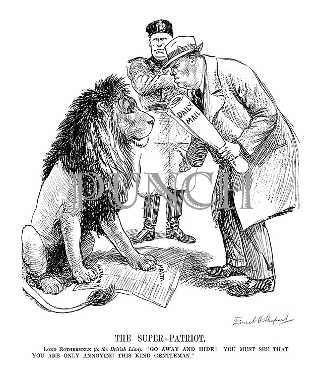 """The Super-Patriot. Lord Rothermere (to the British Lion). """"Go away and hide! You must see that you are only annoying this kind gentleman."""""""