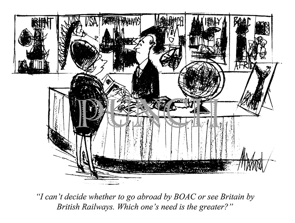 """""""I can't decide whether to go abroad by BOAC or see Britain by British Railways. Which one's need is the greater?"""""""
