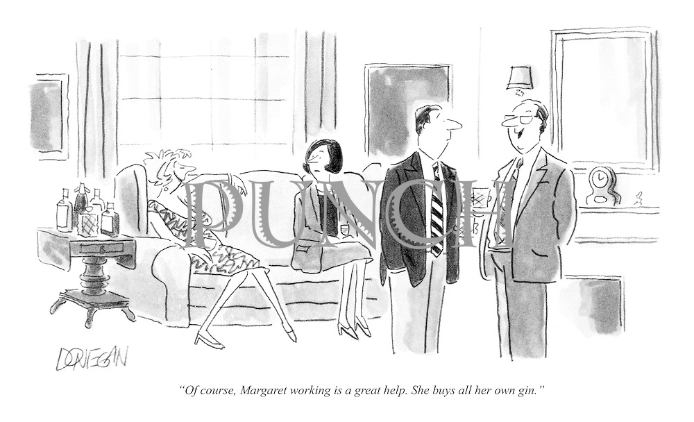 """""""Of course, Margaret working is a great help. She buys all her own gin."""""""