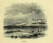 Joppa [Jaffa] From the Book 'Bible places' Bible places, or the topography of the Holy Land; a succinct account of all the places, rivers and mountains of the land of Israel, mentioned in the Bible, so far as they have been identified, together with their modern names and historical references. By Tristram, H. B. (Henry Baker), 1822-1906 Published in London in 1897