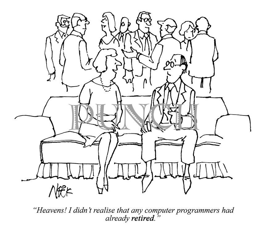 """""""Heavens! I didn't realise that any computer programmers had already RETIRED."""""""