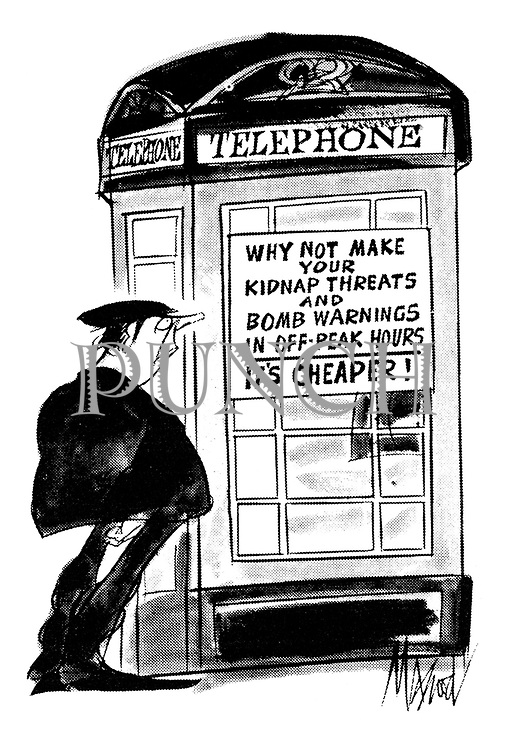 (A sign on a telephone call box reads 'Why not make your kidnap threats and bomb warnings in off-peak hours - it's cheaper!')