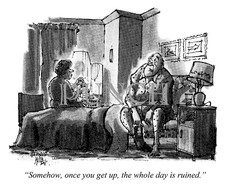 """Somehow, once you get up, the whole day is ruined."""