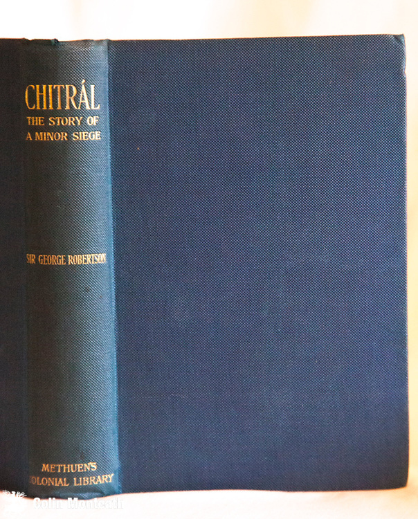 CHITRAL - THE STORY OF A MINOR SIEGE, Sir George Robertson, Methuen, London, 1899, B&W plates, fold-out map and plans, original blue cloth, gilt titles, VG+ Although a military book contains much cultural material from NW India - Chitral  (now Pakistan) $NZ55
