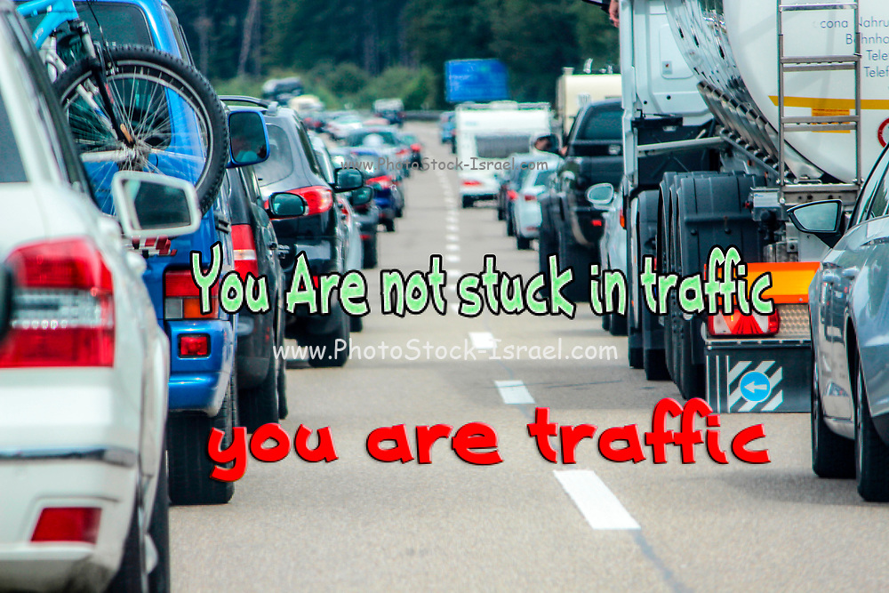 You are not stuck in traffic You are traffic. Digitally enhanced image