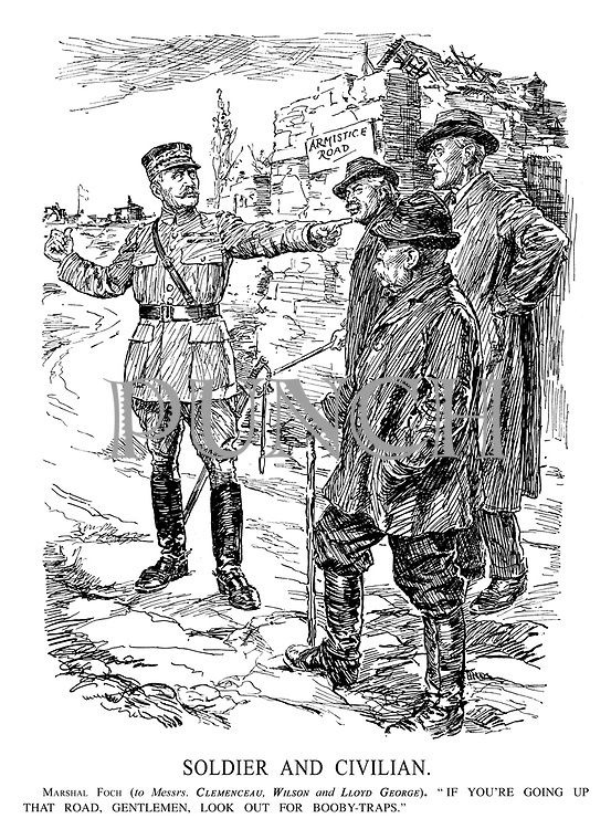 """Soldier and Civilian. Marshal Foch (to Messrs. Clemenceau, Wilson and Lloyd George). """"If you're going up that road, gentlemen, look out for booby-traps."""""""