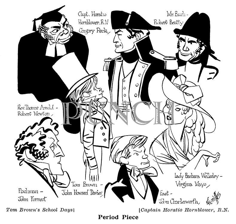 Captain Horatio Hornblower , RN ; Gregory Peck , Virginia Mayo  and Robert Beatty .<br /> Tom Brown ' s School Days ; John Charlesworth John Forrest , John Howard Davies and Robert Newton