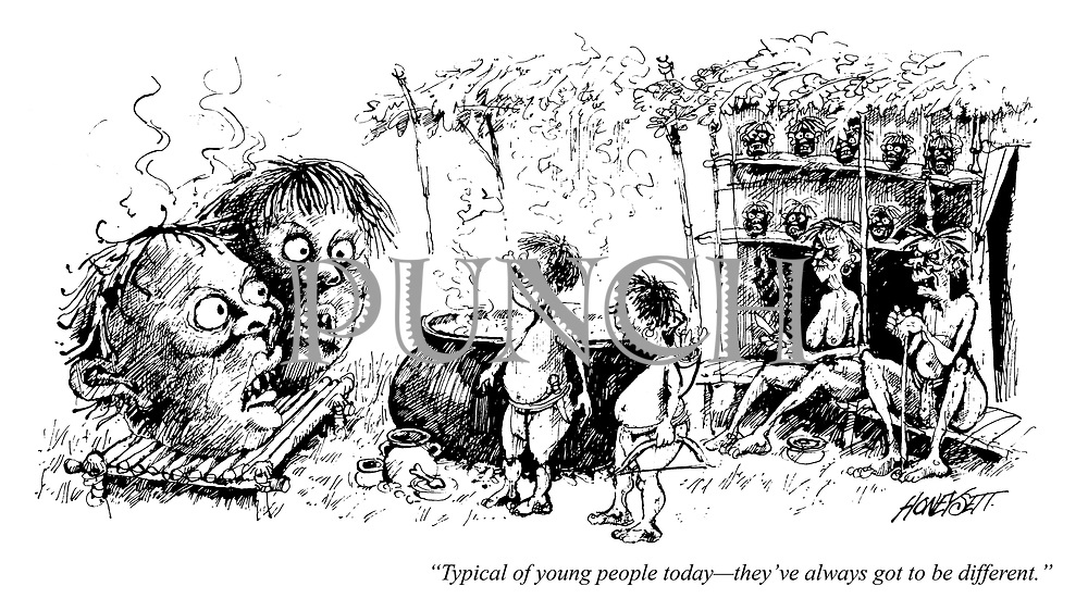 """Typical of young people today - they've always got to be different."""