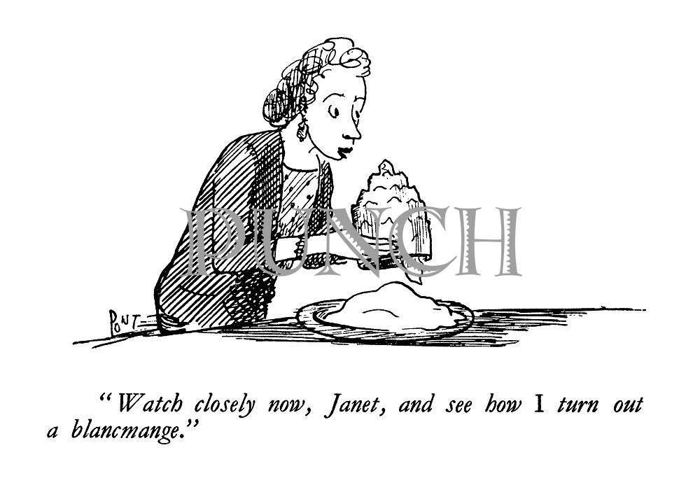 """""""Watch closely now, Janet, and see how I turn out a blancmange."""""""