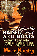 World War I 1914-1918, American poster, 1917.  'Defeat the Kaiser and his U-boats. Victory depends on which fails first, food or frightfulness. Waste nothing'.  Silhouette portrait of Wilhelm II, German submarine and a sinking ship.