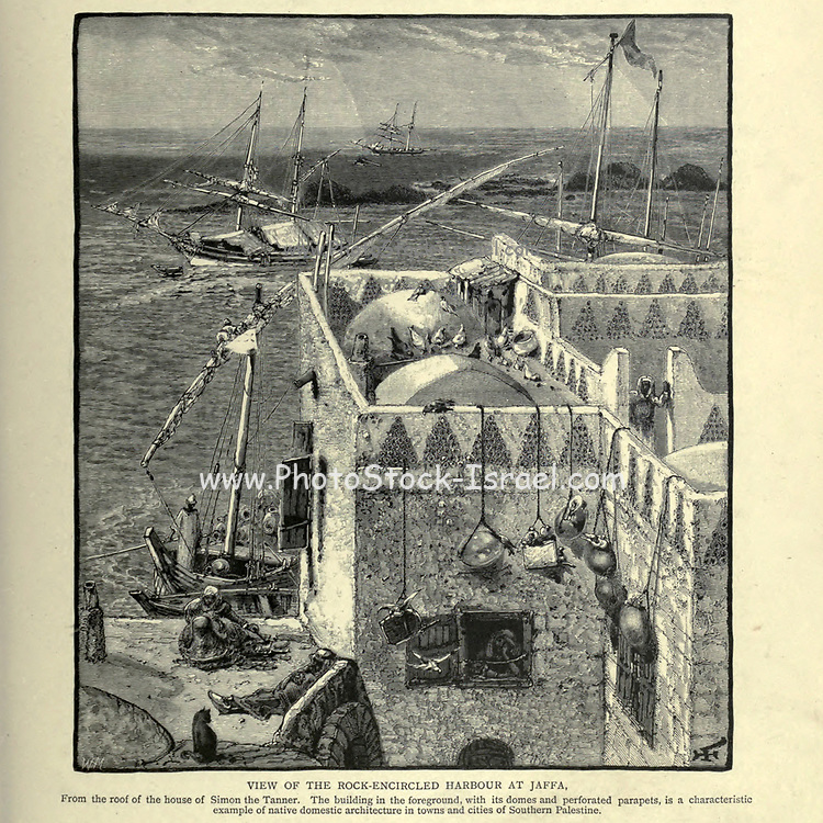 VIEW OF THE ROCK-ENCIRCLED HARBOUR AT JAFFA, From the roof of the house of Simon the Tanner. The building in the foreground, with its domes and perforated parapets, is a characteristic example of native domestic architecture in towns and cities of Southern Palestine. Wood engraving of from 'Picturesque Palestine, Sinai and Egypt' by Wilson, Charles William, Sir, 1836-1905; Lane-Poole, Stanley, 1854-1931 Volume 3. Published in by J. S. Virtue and Co 1883