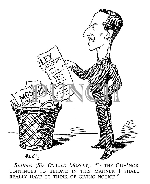 """Buttons (Sir Oswald Mosley). """"If the guv'nor continues to behave in this manner I shall really have to think of giving notice."""""""