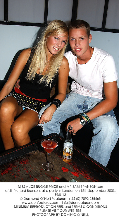 MISS ALICE RUGGE PRICE and MR SAM BRANSON son of Sir Richard Branson, at a party in London on 16th September 2003.PML 12