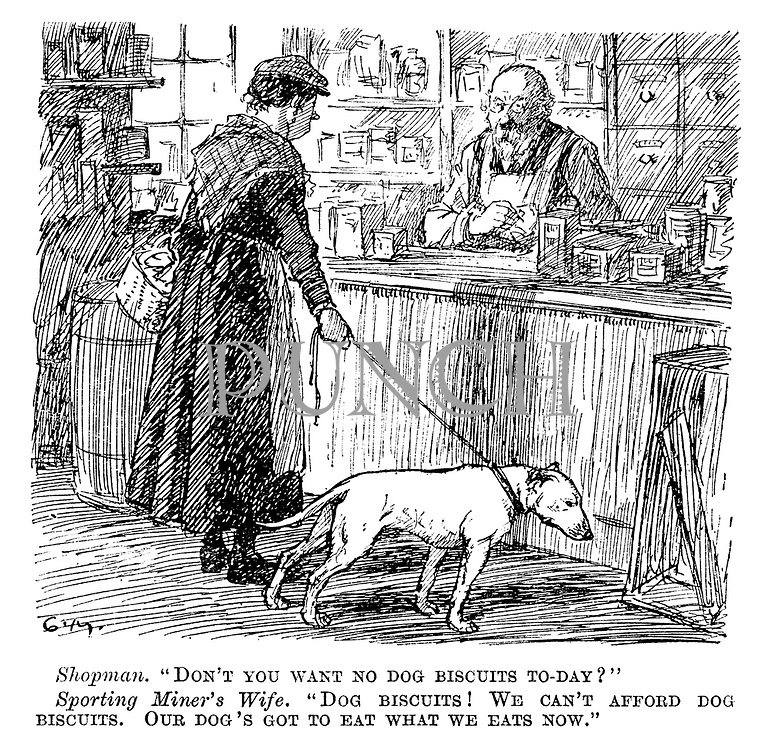 """Shopman. """"Don't you want no dog biscuits today?"""" Sporting miner's wife. """"Dog biscuits! We can't afford dog biscuits. Our dog's got to eat what we eats now."""""""