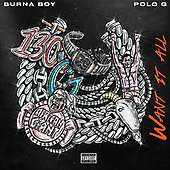 "October 01, 2021 - WORLDWIDE: Burna Boy ""Want It All (feat. Polo G)"" Music Single Release"