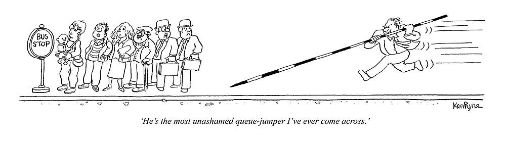 'He's the most unashamed queue-jumper I've ever come across.' (a man pole vaults a queue at a bus stop)