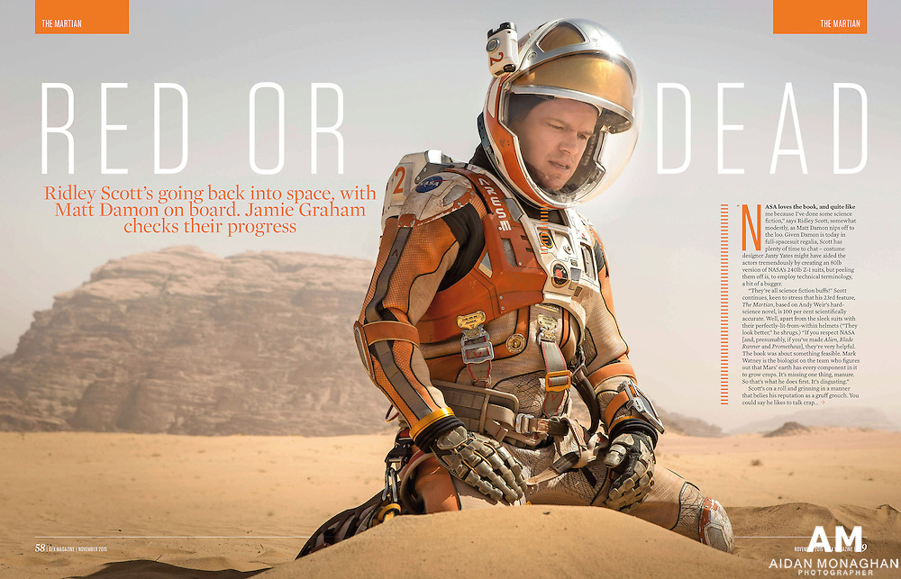 """The Martian - Red or Dead - SFX Magazine November 2015<br /> DIRECTOR: Ridley Scott<br /> SCREENPLAY BY: Drew Goddard<br /> BASED ON THE NOVEL BY: Andy Weir<br /> During a manned mission to Mars, Astronaut Mark Watney (Matt Damon) is presumed dead after a fierce storm and left behind by his crew. But Watney has survived and finds himself stranded and alone on the hostile planet. With only meager supplies, he must draw upon his ingenuity, wit and spirit to subsist and find a way to signal to Earth that he is alive. Millions of miles away, NASA and a team of international scientists work tirelessly to bring """"the Martian"""" home, while his crewmates concurrently plot a daring, if not impossible rescue mission. As these stories of incredible bravery unfold, the world comes together to root for Watney's safe return. Based on a best-selling novel, and helmed by master director Ridley Scott, THE MARTIAN features a star studded cast that includes Jessica Chastain, Kristen Wiig, Kate Mara, Michael Pena, Jeff Daniels, Chiwetel Ejiofor, and Donald Glover. Stills photographer Aidan Monaghan"""