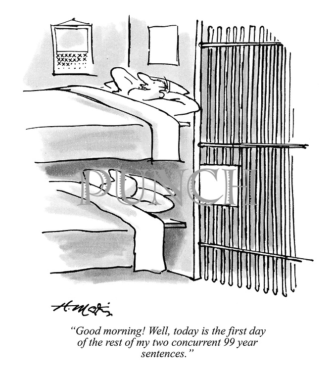 """""""Good morning! Well, today is the first day of the rest of my two concurrent 99 year sentences."""""""