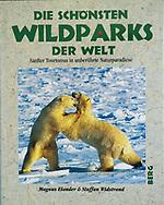 Die Schönsten Wildparks Der Welt – Sanfter Tourismus in Unberührte Naturparadiese, German, Berg Verlag 1994
