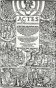 Title page of John Foxe's Book of Martyrs.The text visible here reads 'Actes and Monuments of these latter and perilous dayes, touching matters of the Church, wherein are comprehended and described the great persecution and horrible troubles that have bene wrought and practised by the Romishe Prelates, speciallye in this Realme of England and Scotlande, from the yeare of our Lorde a thousande, unto the time nowe present. Gathered and collected according to the true copies and wrytinges certificatorie as wel of the parties themselves that suffered, as also out of the Bishop's Registers, which were the doers thereof, by John Foxe. Imprinted at London by John Day, dwellyng over Aldergate. Cum priulegio Regie Maiestatis.'Date 1563