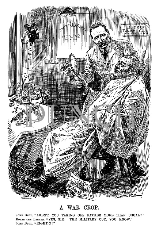 "A War Crop. John Bull. ""Aren't you taking off rather more than usual?"" Bonar the Barber. ""Yes, sir; the military cut, you know."" John Bull. ""Right-o!"" (Chancellor of The Exchequer Andrew Bonar Law as a barber shaves off John Bull's hair with the sign BUDGET Toilet Club during WW1)"