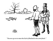 """""""You now go on to meet the Earl of Rutland in the semi-finals."""""""