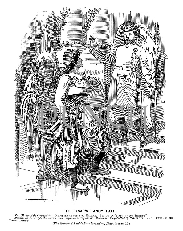 """The Tsar's Fancy Ball. Tsar (Master of Ceremonies). """"Delighted to see you, Madame. But we cannot admit your friend!"""" Madame La France (about to introduce her companion in disguise of """"Submarine Torpedo-Boat""""). """"Sapristi! And I designed the Dress myself!"""" (Vide Emperor of Russia's Peace Propositions, Times, January 16.)"""