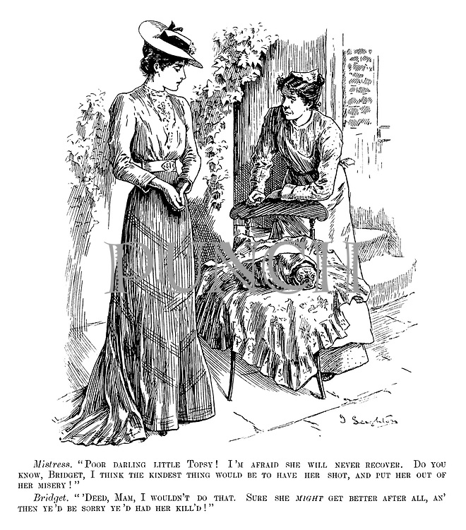 """Mistress. """"Poor darling little Topsy! I'm afraid she will never recover. Do you know, Bridget, I think the kindest thing would be to have her shot, and put her out of her misery!"""" Bridget. """"'Deed, mam, I wouldn't do that. Sure she might get better after all, an' then ye'd be sorry ye'd had her kill'd!"""""""