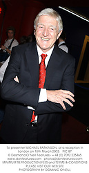 TV presenter MICHAEL PARKINSON, at a reception in London on 18th March 2003.PIC 87