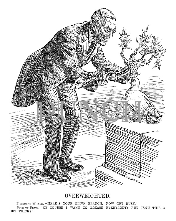 """Overweighted. President Wilson. """"Here's your olive branch. Now get busy."""" Dove of Peace. """"Of course I want to please everybody; but isn't this a bit thick?"""""""