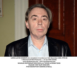 LORD LLOYD-WEBBER at a reception in London on 15th December 2003.<br /> PPO 88