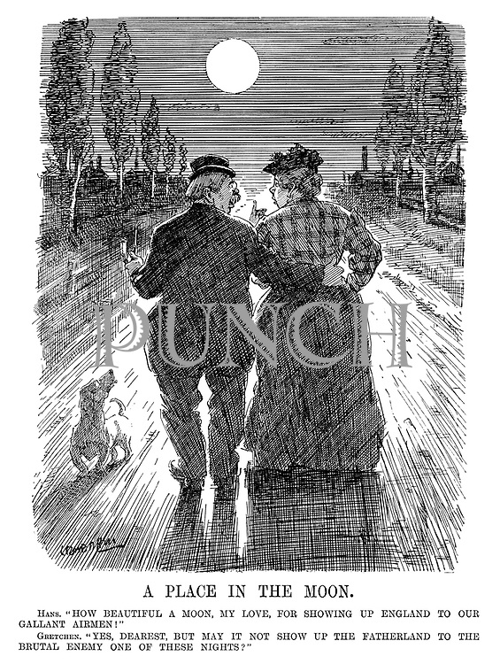 "A Place in the Moon. Hans. ""How beautiful a moon, my love, for showing up England to our gallant airmen!"" Gretchen. ""Yes, dearest, but may it not show up the Fatherland to the brutal enemy one of these nights?"" (WW1 cartoon showing an old German couple and their dog taking a walk in the evening during WW1)"