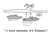 """""""I keep thinking it's Tuesday."""""""