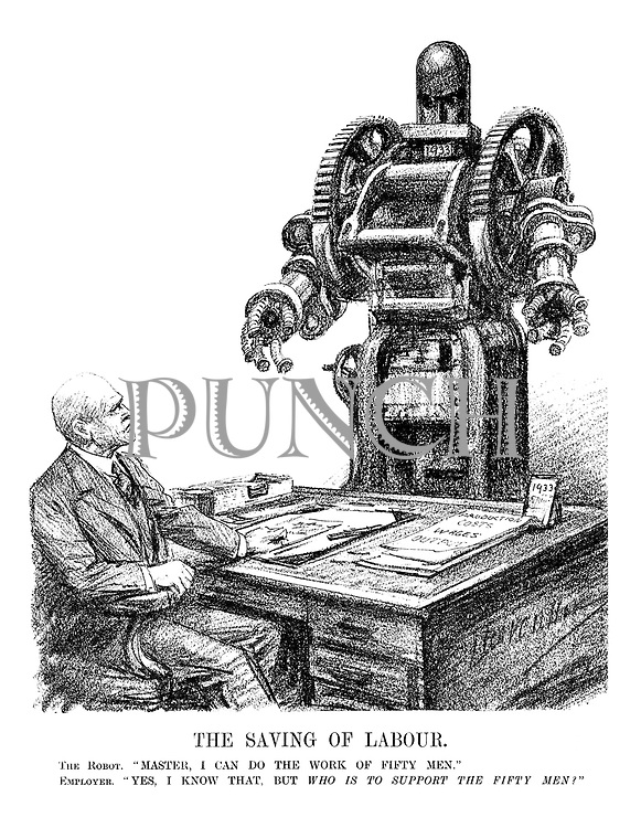 """The Saving of Labour. The Robot. """" Master, I can do the work of fifty men."""" Employer. """" Yes, I know that, but who is to support the fifty men?"""""""
