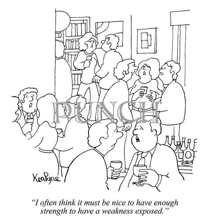"""""""I often think it must be nice to have enough strength to have a weakness exposed."""" (a man socialises at a party)"""