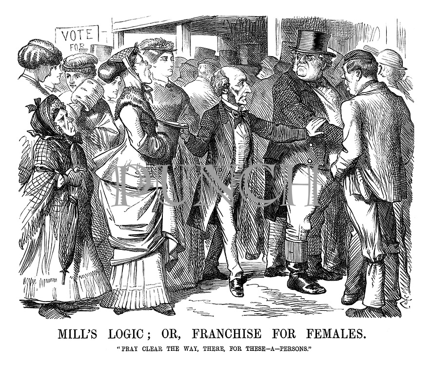 "Mill's Logic; or, Franchise for Females. ""Pray Clear the Way, There, for These - a- Persons."""