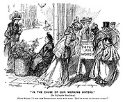 """In The Cause of our Working Sisters."" (see suffragette manifestos.) Flower woman. ""I wish them sufferajettes would move along. They've ruined my business to-day!"""