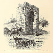 Saracenic Fountain on the Aqueduct from Solomon's Pools, Jerusalem. from the book Picturesque Palestine, Sinai, and Egypt By  Colonel Wilson, Charles William, Sir, 1836-1905. Published in New York by D. Appleton and Company in 1881  with engravings in steel and wood from original Drawings by Harry Fenn and J. D. Woodward Volume 1