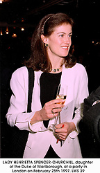 LADY HENRIETTA SPENCER-CHURCHILL, daughter of the Duke of Marlborough, at a party in London on February 25th 1997.LWS 39