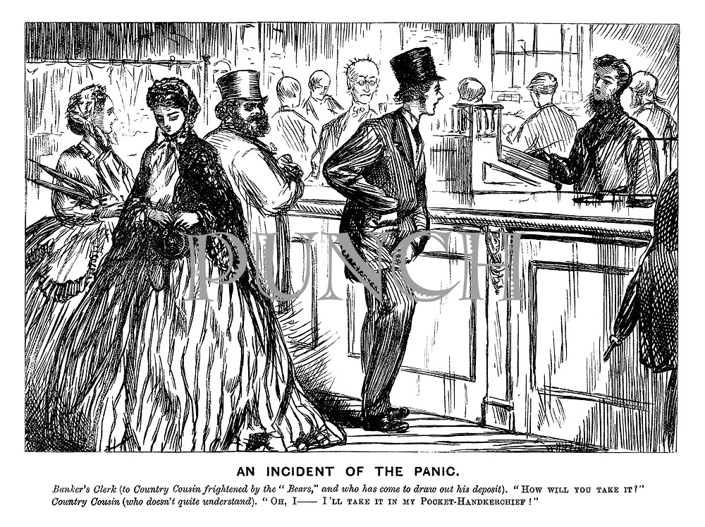 """An Incident of the Panic. Banker's clerk (to country cousin frightened by the """"bears,"""" and who has come to draw out his deposit). """"How will you take it?"""" Country cousin (who doesn't quite understand). """"Oh, I - I'll take it in my pocket-hankerchief!"""""""