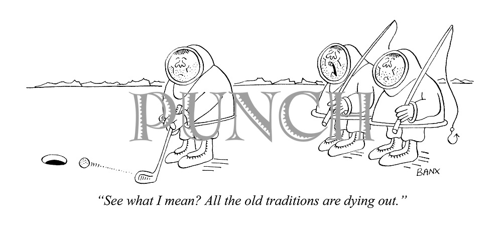 """""""See what I mean? All the old traditions are dying out."""""""