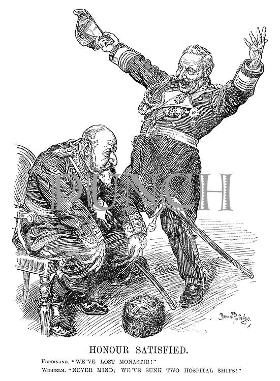 """Honour Satisfied. Ferdinand. """"We've lost Monastir!"""" Wilhelm. """"Never mind; We've sunk two hospital ships!"""""""