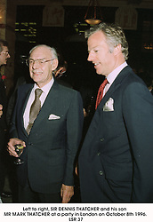 Left to right, SIR DENNIS THATCHER and his son MR MARK THATCHER at a party in London on October 8th 1996.<br /> LSR 37