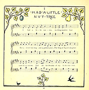 I had a little nut tree, / Nothing would it bear, / But a silver nutmeg / And a golden pear; // The King of Spain's daughter / Came to visit me, / And all for the sake / Of my little nut tree. From the Book '  The baby's opera : a book of old rhymes, with new dresses by Walter Crane, and Edmund Evans Publishes in London and New York by F. Warne and co. in 1900