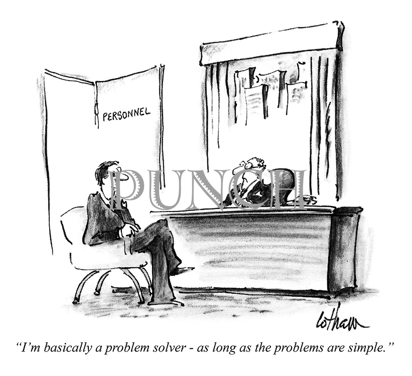 """""""I'm basically a problem solver - as long as the problems are simple."""""""