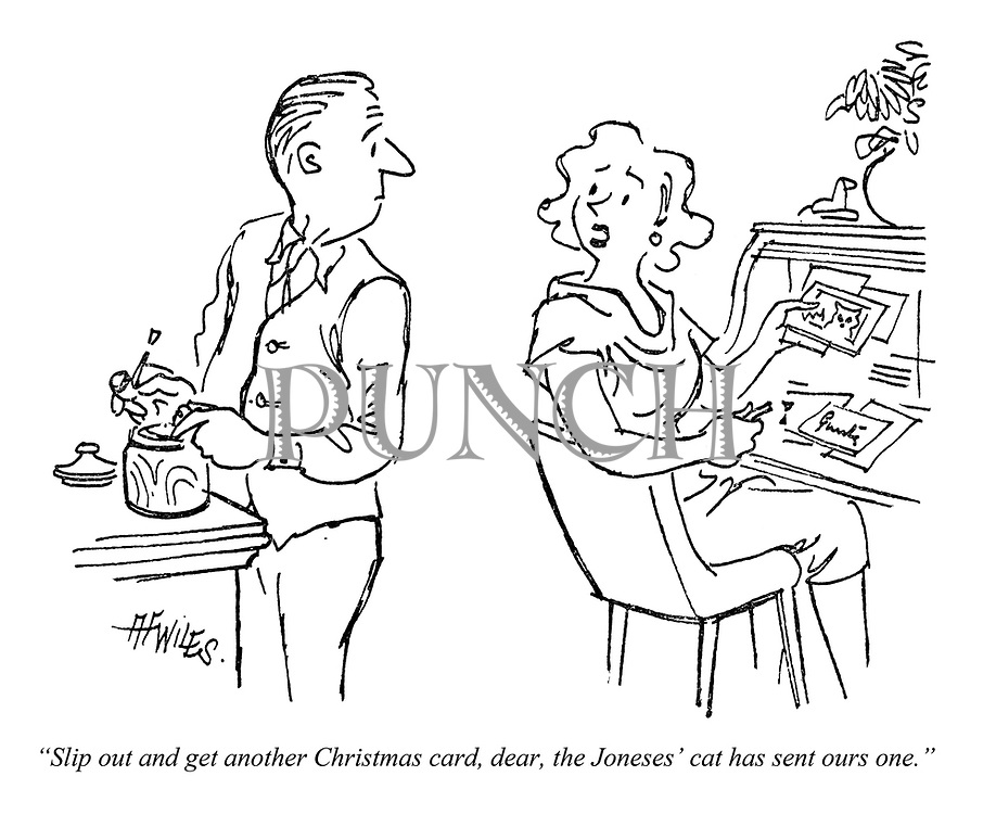 """""""Slip out and get another Christmas card, dear, the Joneses' cat has sent ours one."""""""