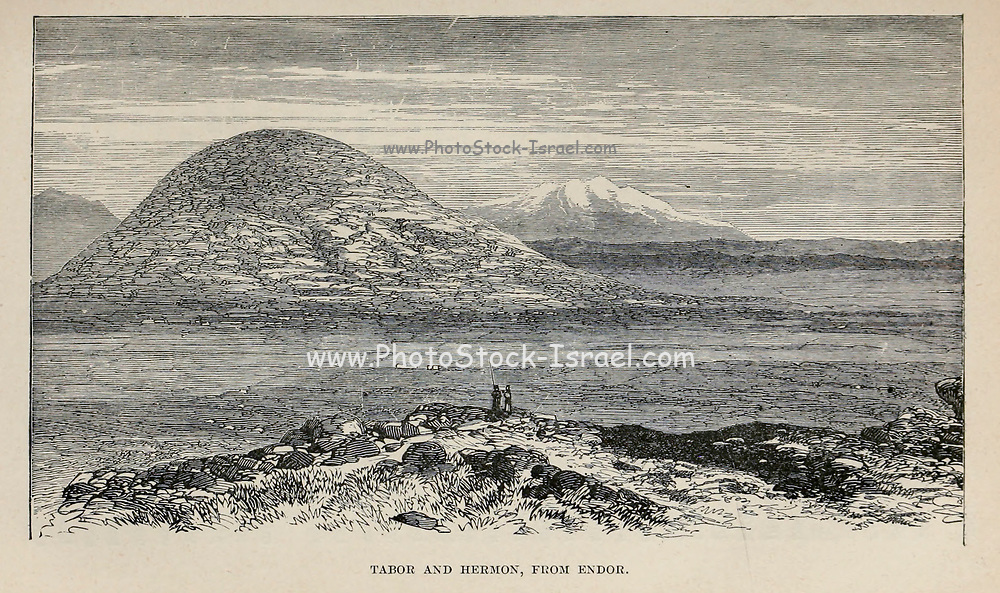 Mount Tabor and Hermon mountain from Endor From the Book 'Bible places' Bible places, or the topography of the Holy Land; a succinct account of all the places, rivers and mountains of the land of Israel, mentioned in the Bible, so far as they have been identified, together with their modern names and historical references. By Tristram, H. B. (Henry Baker), 1822-1906 Published in London in 1897