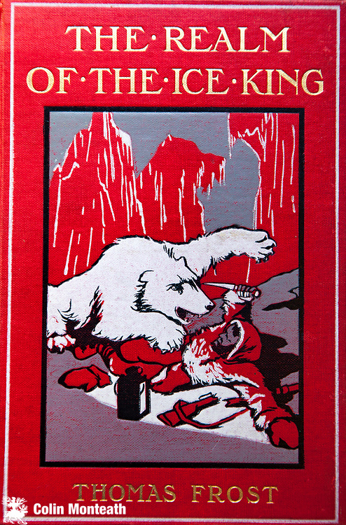 The realm of the Ice King, Thomas Frost, The Religious Tract Society, London, a narrative of Arctic exploration from the earliest times,circa 1910